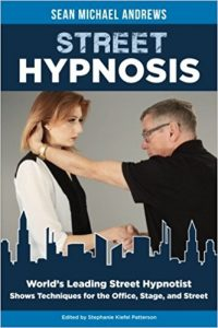 World's leading street hypnotist shows techniques for the office, stage, and street: Sean Michael Andrews, Stephanie Kiefel Patterson, Carmelo M. Blacionere