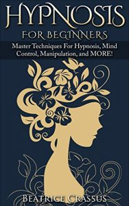 Master techniques for hypnosis, mind control, manipulation, and more