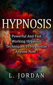 Book: Powerful and fast working hypnosis techniques to hypnotize anyone now!